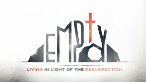 Empty - Living in light of the resurrection Graphic